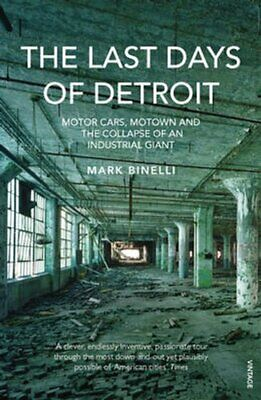 The Last Days of Detroit Motor Cars, Motown and the Collapse of... 9780099553885