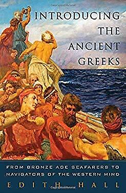 Introducing the Ancient Greeks : From Bronze Age Seafarers to Navigators of the