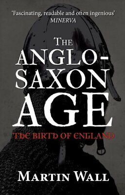 The Anglo-Saxon Age The Birth of England by Martin Wall 9781445660349