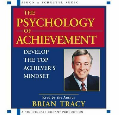 The Psychology of Achievement : Develop the Top Achiever's Mindset by Brian...