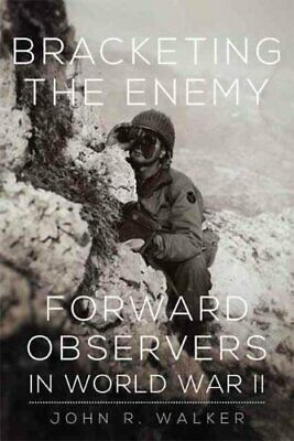 Bracketing the Enemy: Forward Observers in World War II by John R Walker...