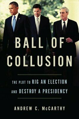 Ball of Collusion The Plot to Rig an Election and Destroy a Pre... 9781641770255