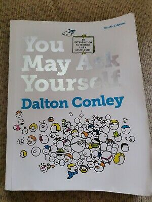 You May Ask Yourself By Dalton Conley 4th Edition Textbook Book