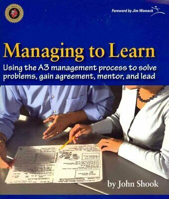 Managing to Learn: 1.1 Using Th A3 Management Process to Solve ... 9781934109205