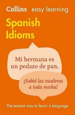 Easy Learning Spanish Idioms by Collins Dictionaries 9780007337361 | Brand New