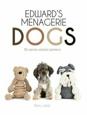 Edward's Menagerie: Dogs 50 canine crochet patterns by Kerry Lord 9781911595243