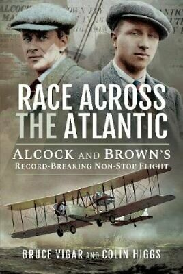 Race Across the Atlantic Alcock and Brown's Record-Breaking Non... 9781526747839