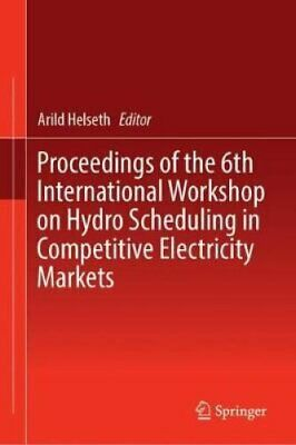 Proceedings of the 6th International Workshop on Hydro Scheduli... 9783030033101