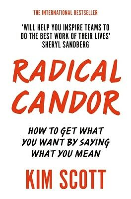 Radical Candor 'How to Get What You Want by Saying What You mean Scott Malone, K