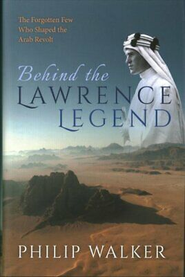 Behind the Lawrence Legend The Forgotten Few Who Shaped the Ara... 9780198802273