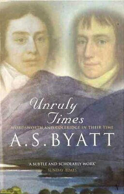 Unruly Times Wordsworth and Coleridge in Their Time by A. S. Byatt 9780099302230