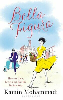 Bella Figura How to Live, Love and Eat the Italian Way 9781408856208 | Brand New