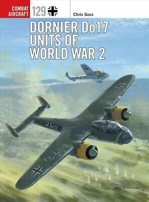 Dornier Do 17 Units of World War 2 by Chris Goss 9781472829634 | Brand New