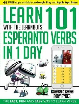 Learn 101 Esperanto Verbs In 1 Day With LearnBots by Rory Ryder 9781908869333