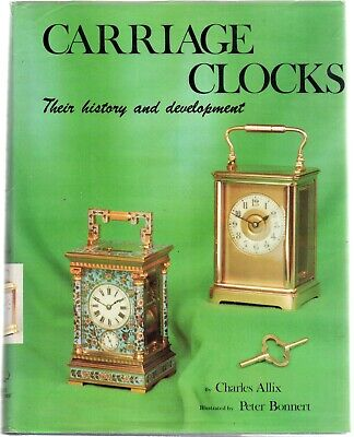 Carriage Clocks: Their History and Development by Charles Allix (Hardback, 1981)