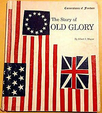 Cornerstones of Freedom: The Story of Old Glory.
