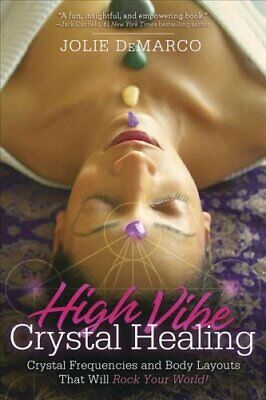 High Vibe Crystal Healing Crystal Frequencies and Body Layouts ... 9780738760698
