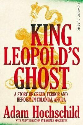 King Leopold's Ghost A Story of Greed, Terror and Heroism in Co... 9781509882205