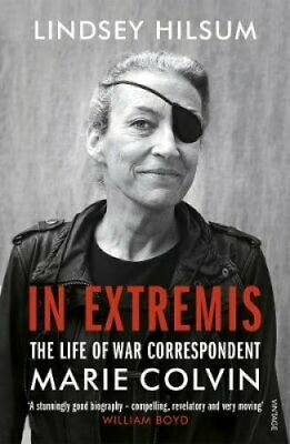 In Extremis The Life of War Correspondent Marie Colvin 9781784703950 | Brand New