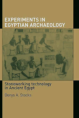 Experiments in Egyptian Archaeology: Stoneworking Technology in Ancient Egypt...