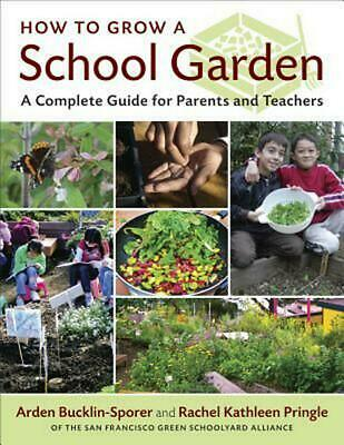 How to Grow a School Garden: A Complete Guide for Parents and Teachers by Arden