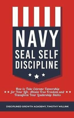 Navy Seal Self Discipline How to Take Extreme Ownership for You... 9781393482062