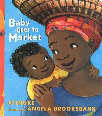 Baby Goes to Market by Atinuke 9781406385281 | Brand New | Free UK Shipping