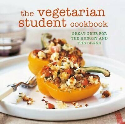 The Vegetarian Student Cookbook Great Grub for the Hungry and t... 9781849758864