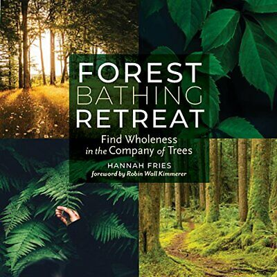 Forest Bathing Retreat: Find Wholeness in the Company of Trees by Fries New..