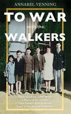 To War With the Walkers Three Soldiers, a War Bride, a Nurse an... 9781473679306