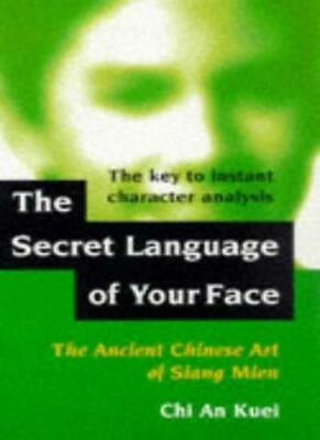 The Secret Language of Your Face: Ancient Chinese Art of Siang Mien, Kuei..