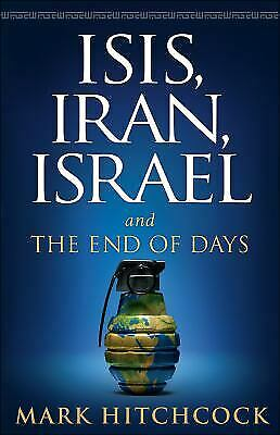 ISIS, Iran, Israel: And the End of Days by Hitchcock, Mark
