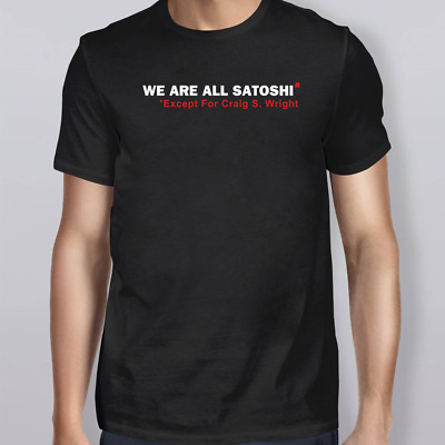 We Are All Satoshi Except For Craig S Wright Shirt, gift for men, best friend