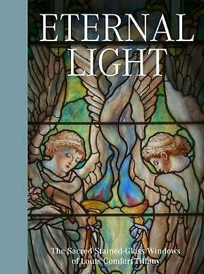 Eternal Light: the Sacred Stained-glass Windows of Louis Comfort Tiffany by Cath
