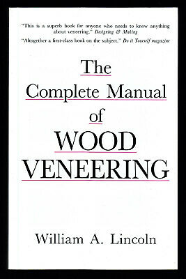 Wood Veneering The Complete Manual of Wood Veneering Practical Guide by Lincoln