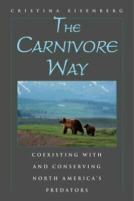 The Carnivore Way Coexisting with and Conserving North America'... 9781597269834