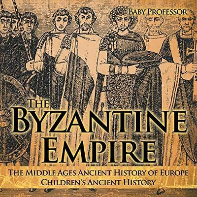 The Byzantine Empire - The Middle Ages Ancient , Professor,,