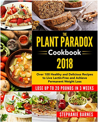 "The Plant Paradox Cookbook 2018 Lose Up To 20 Pounds In 3 Weeks ""Dieting"""