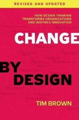 Change by Design, Revised and Updated How Design Thinking Trans... 9780062856623