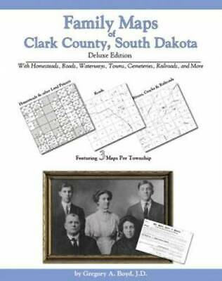 Family Maps of Clark County, South Dakota Deluxe Edition