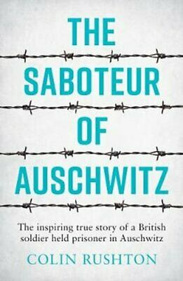 The Saboteur of Auschwitz The Inspiring True Story of a British... 9781787833296