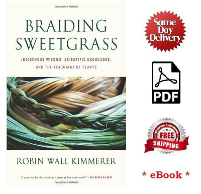 Braiding Sweetgrass: Indigenous Wisdom, Scientific Knowledge and the Te... (PDF)