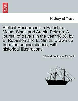 Biblical Researches in Palestine and the Adjace, Robinson, Edward,,