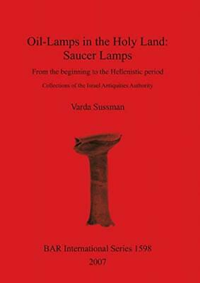 Oil-Lamps in the Holy Land: Saucer Lamps, Sussman, Varda 9781407300146 New,,