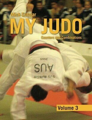My Judo - Volume 3: Counters and Combinations Volume3 by Cutajar, Mick New,,