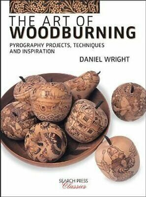 The Art of Woodburning Pyrography Projects, Techniques and Insp... 9781782216773