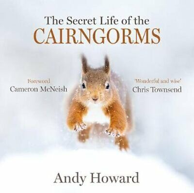 The Secret Life of the Cairngorms by Andy Howard 9781912240807 | Brand New