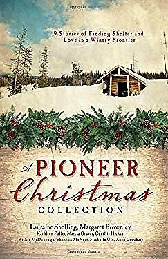 Pioneer Christmas Collection : 9 Stories of Finding Shelter and Love in a Wintry