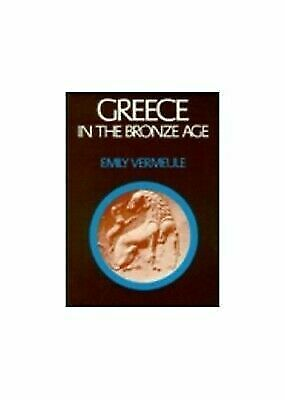Greece in the Bronze Age by Vermeule, Emily Townsend