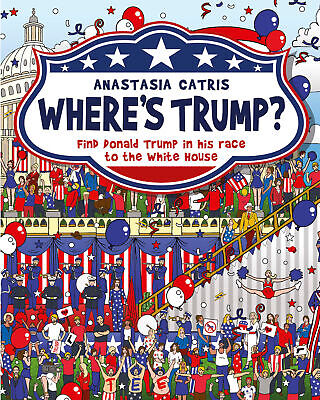 Where's Trump? 'Find Donald Trump in his race to the White House Catris, Anastas